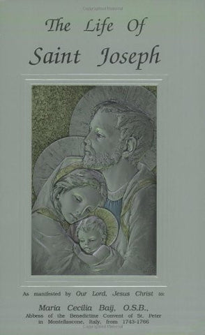 The Life of Saint Joseph as manifested by Our Lord, Jesus Christ to Maraia Cecilia Baij, O.S.B.