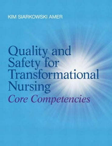 Quality and Safety for Transformational Nursing: Core Competencies
