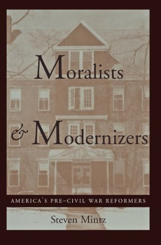 Moralists and Modernizers: America's Pre-Civil War Reformers (The American Moment)