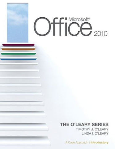 Microsoft® Office 2010: A Case Approach, Introductory (The O'Leary Series)