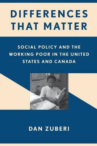 Differences That Matter: Social Policy and the Working Poor in the United States and Canada