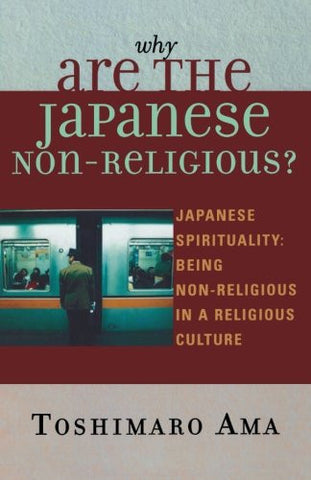 Why Are the Japanese Non-Religious?: Japanese Spirituality: Being Non-Religious in a Religious Culture