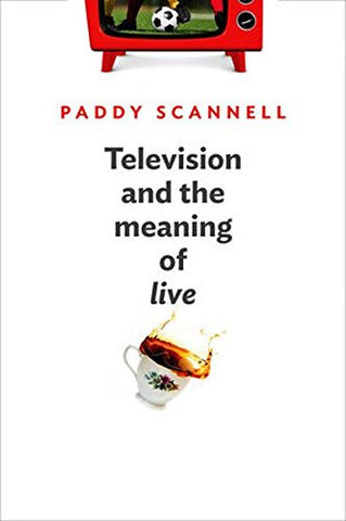 Television and the Meaning of 'Live': An Enquiry into the Human Situation