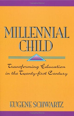 Millennial Child: Transforming Education in the Twenty-First Century