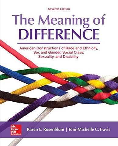 The Meaning of Difference: American Constructions of Race and Ethnicity, Sex and Gender, Social Class, Sexuality, and Disability (B&B Sociology)