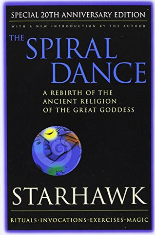 The Spiral Dance: A Rebirth of the Ancient Religion of the Goddess: 20th Anniversary Edition