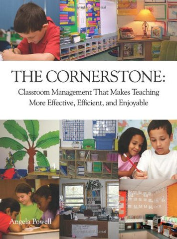 """The Cornerstone: Classroom Management That Makes Teaching More Effective, Efficient, and Enjoyable"""