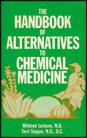 The Handbook of Alternatives to Chemical Medicine