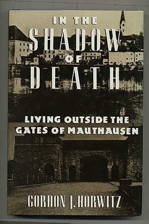 In the Shadow of Death: Living Outside the Gates of Nauthausen