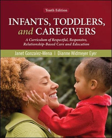 Infants, Toddlers, and Caregivers: A Curriculum of Respectful, Responsive, Relationship-Based Care and Education (B&B Education)