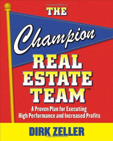 The Champion Real Estate Team: A Proven Plan for Executing High Performance and Increasing Profits