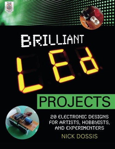 Brilliant LED Projects: 20 Electronic Designs for Artists, Hobbyists, and Experimenters (Electronics)