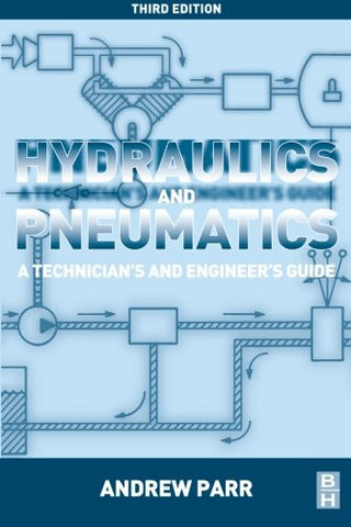 Hydraulics and Pneumatics, Third Edition: A Technician's and Engineer's Guide