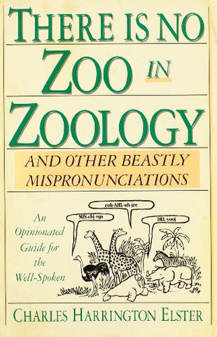 There Is No Zoo in Zoology: And Other Beastly Mispronunciations