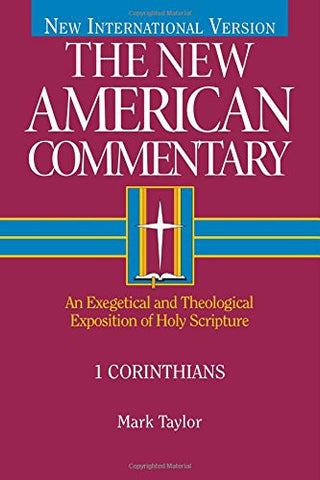 1 Corinthians: An Exegetical and Theological Exposition of Holy Scripture (The New American Commentary)