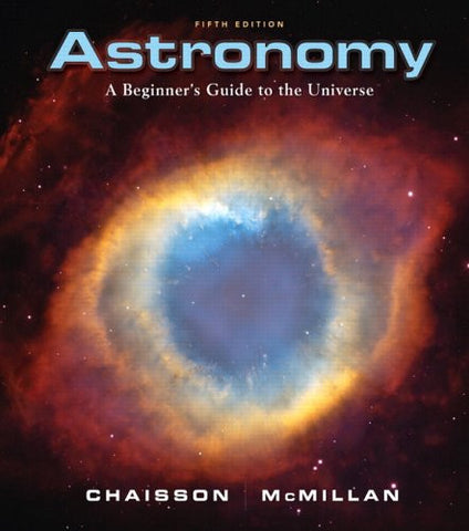 Astronomy: A Beginner's Guide to the Universe (5th Edition)