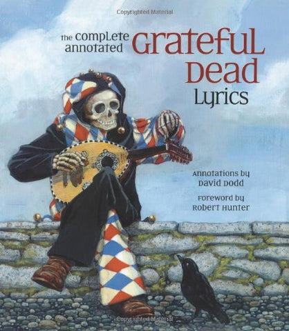 The Complete Annotated Grateful Dead Lyrics: The Collected Lyrics of Robert Hunter and John Barlow