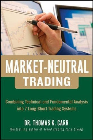 Market-Neutral Trading:  Combining Technical and Fundamental Analysis Into 7 Long-Short Trading Systems (Professional Finance & Investment)