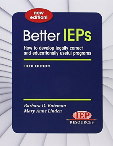 Better IEPs How to Develop Legally Correct and Educationally Useful Programs