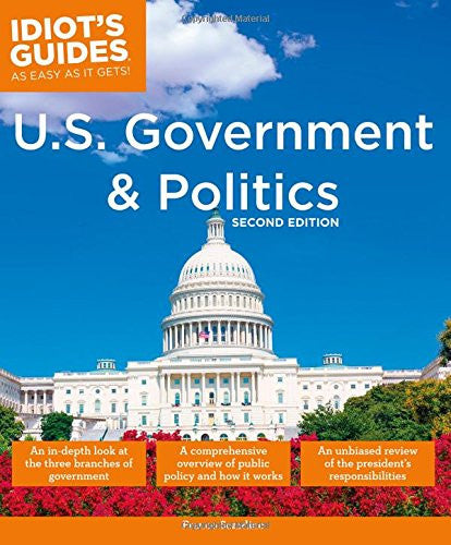 U.S. Government and Politics, 2E (Idiot's Guides)