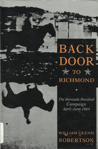Back Door to Richmond: The Bermuda Hundred Campaing, April-June 1864