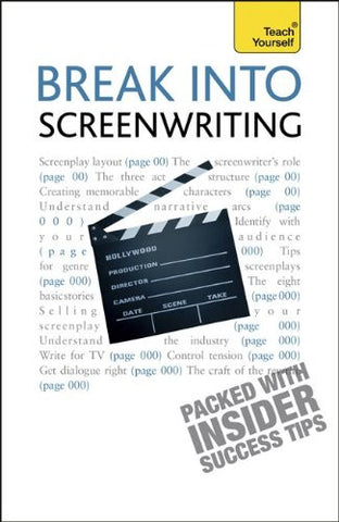 Break Into Screenwriting, 5th Edition: A Teach Yourself Guide (Teach Yourself: General Reference)