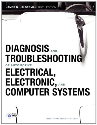 Diagnosis and Troubleshooting of Automotive Electrical, Electronic, and Computer Systems (6th Edition) (Professional Technician)