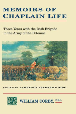 Memoirs of Chaplain Life: 3 Years in the Irish Brigage with the Army of the Potomac (The Irish in the Civil War)