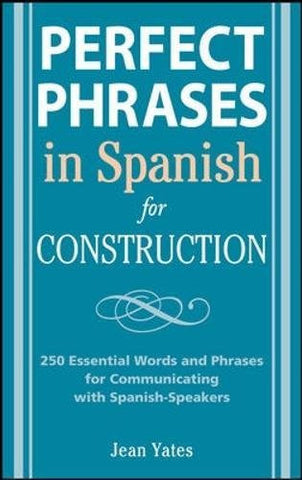 Perfect Phrases in Spanish for Construction: 500 + Essential Words and Phrases for Communicating with Spanish-Speakers (Perfect Phrases Series)