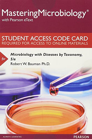 MasteringMicrobiology with Pearson eText -- Standalone Access Card -- for Microbiology with Diseases by Taxonomy (5th Edition)