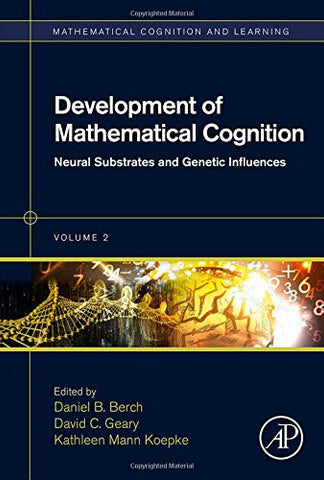 Development of Mathematical Cognition, Volume 2: Neural Substrates and Genetic Influences (Mathematical Cognition and Learning (Print))