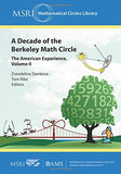 A Decade of the Berkeley Math Circle: The American Experience (MSRI Mathematical Circles Library)