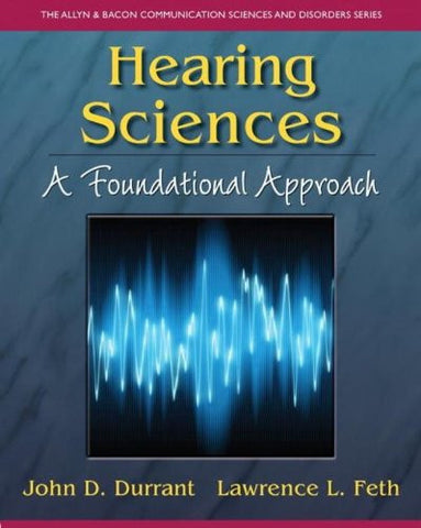 Hearing Sciences: A Foundational Approach (The Allyn & Bacon Communication Sciences and Disorders)