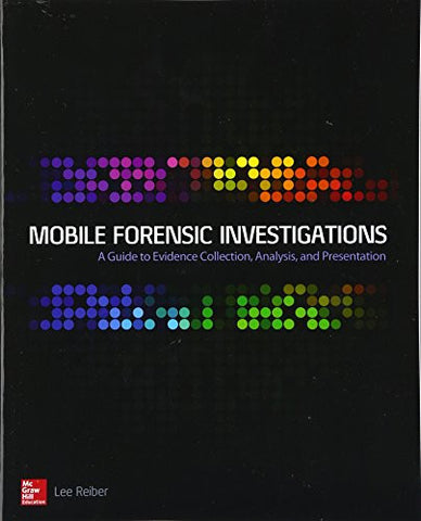 Mobile Forensic Investigations: A Guide to Evidence Collection, Analysis, and Presentation (Networking & Comm - OMG)