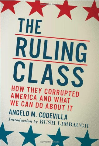 The Ruling Class: How They Corrupted America and What We Can Do About It
