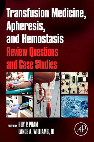 Transfusion Medicine, Apheresis, and Hemostasis: Review Questions and Case Studies