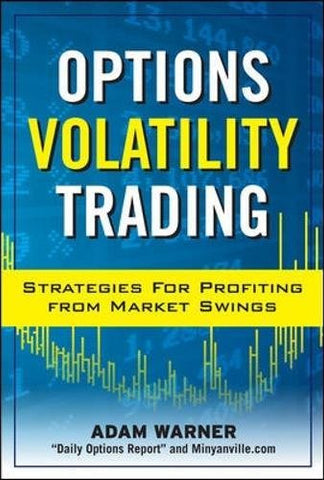 Options Volatility Trading: Strategies for Profiting from Market Swings (Professional Finance & Investment)