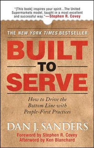 Built to Serve: How to Drive the Bottom Line with People-First Practices (Management & Leadership)