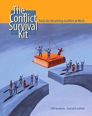 The Conflict Survival Kit: Tools for Resolving Conflict at Work