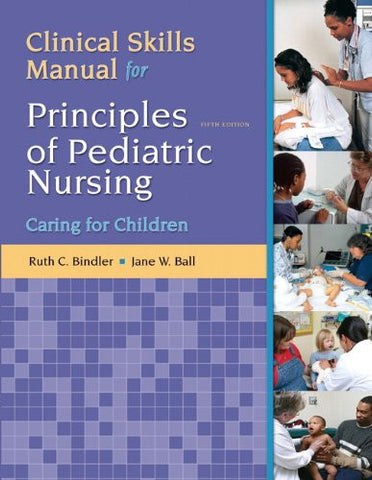 Clinical Skills Manual for Principles of Pediatric Nursing: Caring for Children (5th Edition)