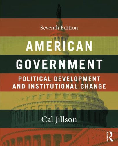 American Government: Political Development and Institutional Change, 7th Edition