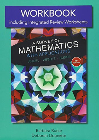 Workbook including Integrated Review Worksheets for A Survery of Mathematics with Applications with Integrated Review