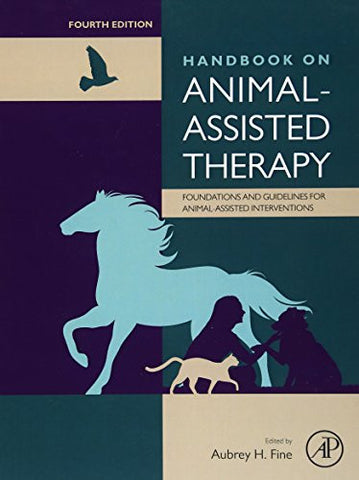 Handbook on Animal-Assisted Therapy, Fourth Edition: Foundations and Guidelines for Animal-Assisted Interventions
