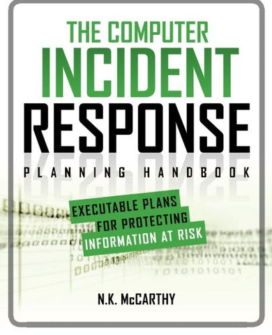 The Computer Incident Response Planning Handbook:  Executable Plans for Protecting Information at Risk (Networking & Comm - OMG)