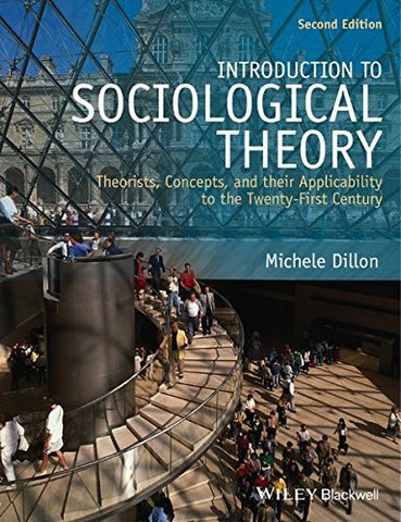 Introduction to Sociological Theory: Theorists, Concepts, and their Applicability to the Twenty-First Century