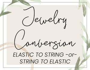 Jewelry Conversion - Elastic to String / String to Elastic - purchase separately