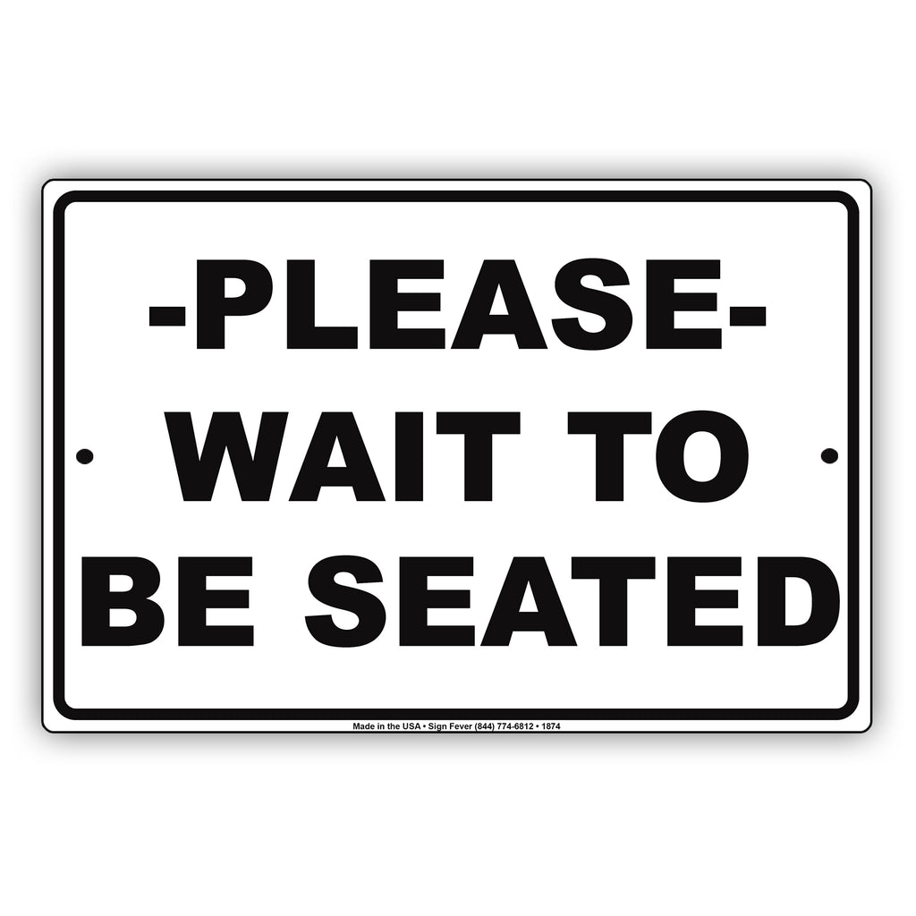 Please Wait To Be Seated Sign Sign Fever