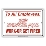 To All Employees New Incentive Plan Work Or Get Fired With Graphic Ridiculous Humor Jokes  Aluminum
