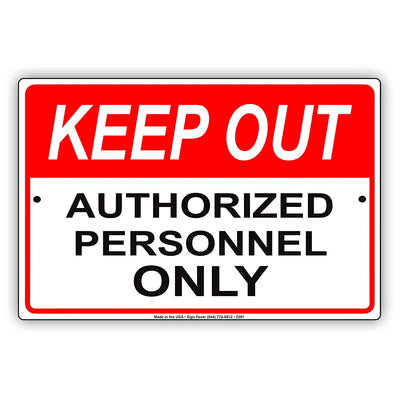 Keep Out Authorized Personnal Only Safety Restriction Alert Caution Warning Aluminum