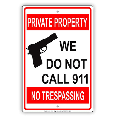 Private Property We Do Not Call 911 No Trespassing Restriction Alert Caution Notice Aluminum